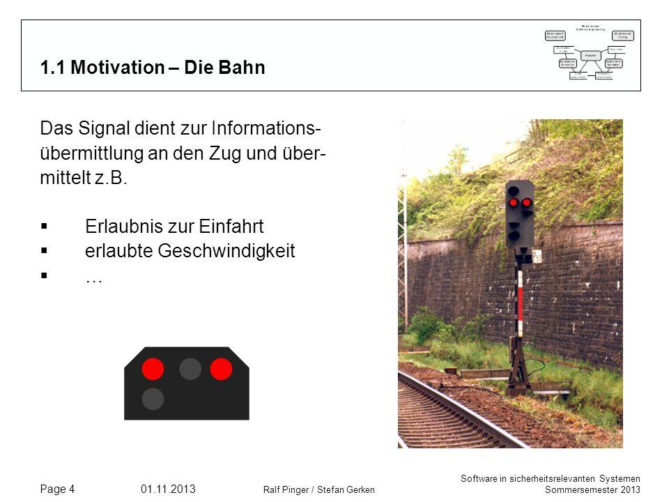 Software in sicherheitsrelevanten Systemen Sommersemester 2013 01.11.2013 Ralf Pinger / Stefan Gerken Page 4 1.1 Motivation – Die Bahn Das Signal dien