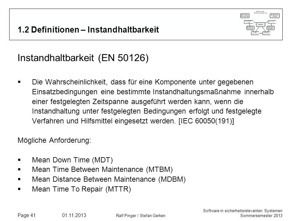 Software in sicherheitsrelevanten Systemen Sommersemester 2013 01.11.2013 Ralf Pinger / Stefan Gerken Page 41 1.2 Definitionen – Instandhaltbarkeit In