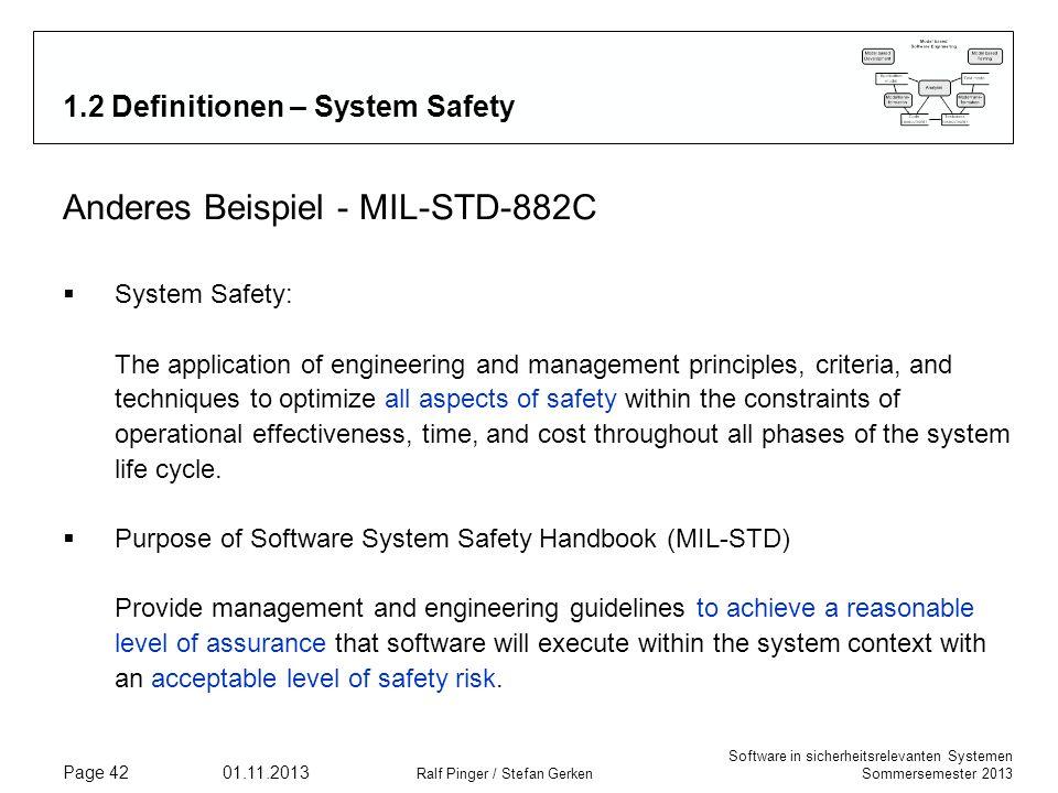 Software in sicherheitsrelevanten Systemen Sommersemester 2013 01.11.2013 Ralf Pinger / Stefan Gerken Page 42 1.2 Definitionen – System Safety Anderes