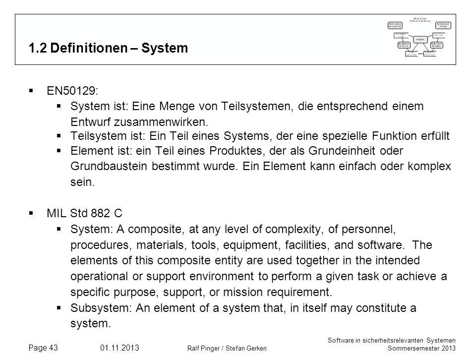 Software in sicherheitsrelevanten Systemen Sommersemester 2013 01.11.2013 Ralf Pinger / Stefan Gerken Page 43 1.2 Definitionen – System EN50129: Syste