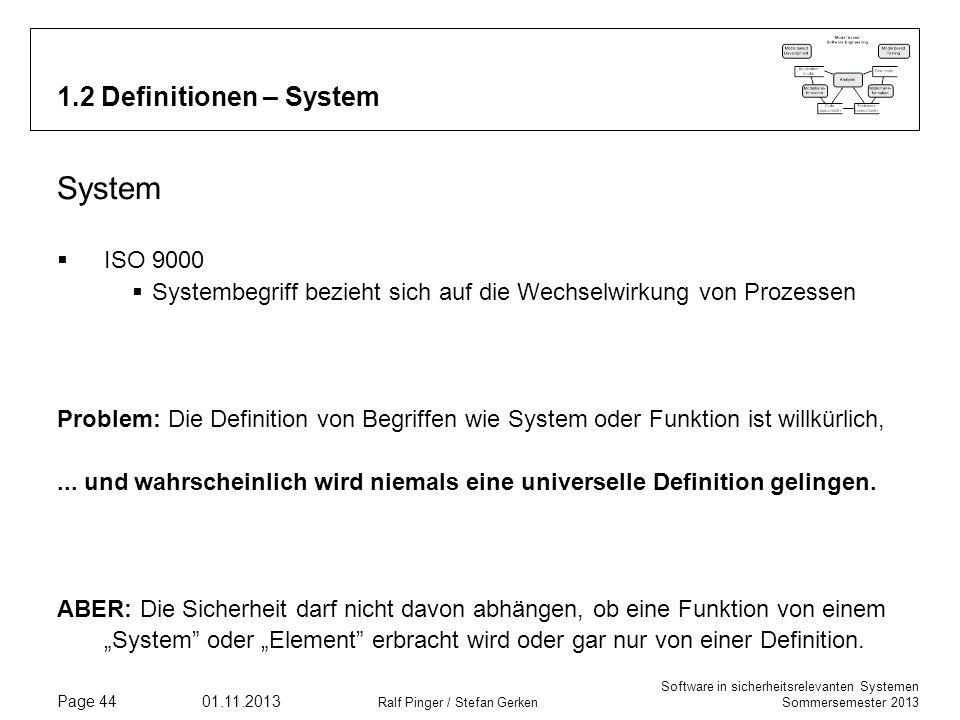 Software in sicherheitsrelevanten Systemen Sommersemester 2013 01.11.2013 Ralf Pinger / Stefan Gerken Page 44 1.2 Definitionen – System System ISO 900