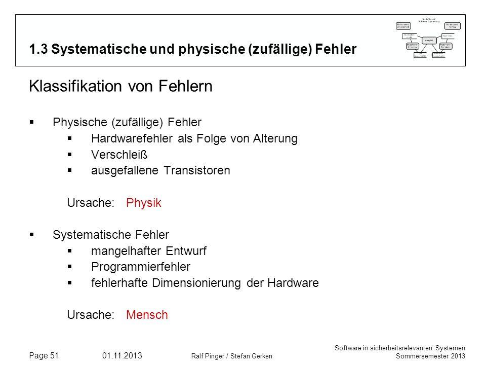 Software in sicherheitsrelevanten Systemen Sommersemester 2013 01.11.2013 Ralf Pinger / Stefan Gerken Page 51 1.3 Systematische und physische (zufälli