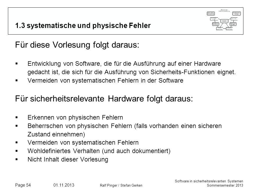 Software in sicherheitsrelevanten Systemen Sommersemester 2013 01.11.2013 Ralf Pinger / Stefan Gerken Page 54 1.3 systematische und physische Fehler F