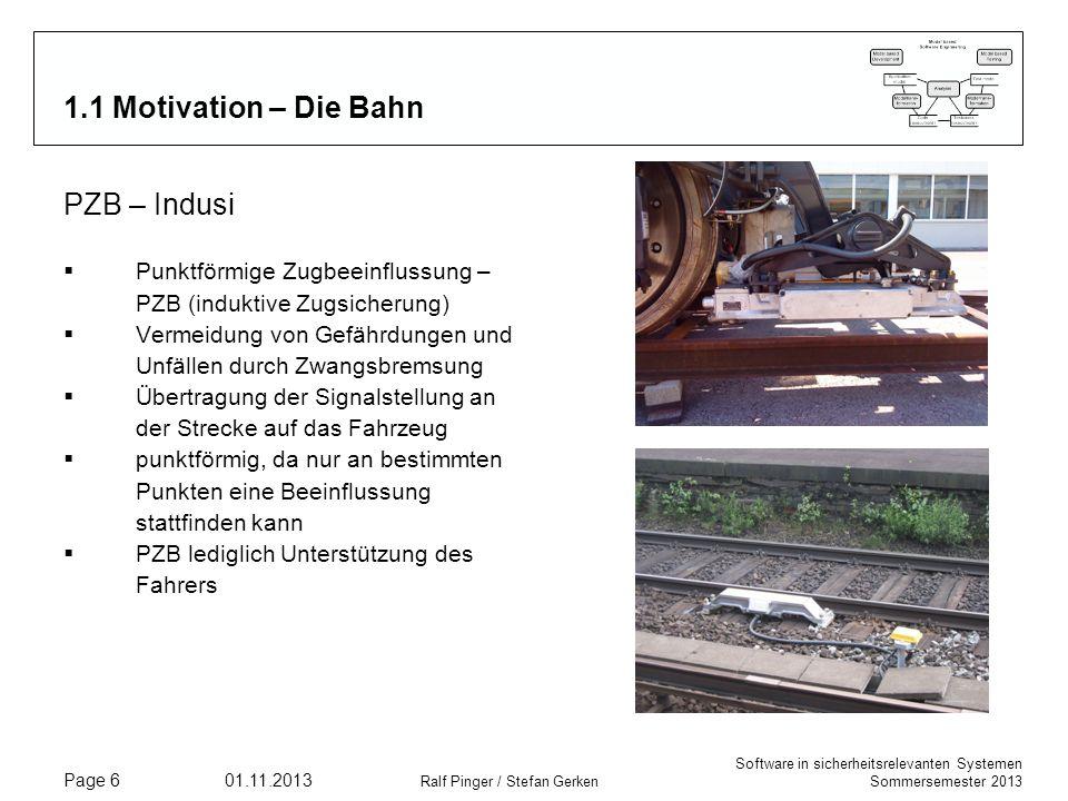 Software in sicherheitsrelevanten Systemen Sommersemester 2013 01.11.2013 Ralf Pinger / Stefan Gerken Page 6 1.1 Motivation – Die Bahn PZB – Indusi Pu