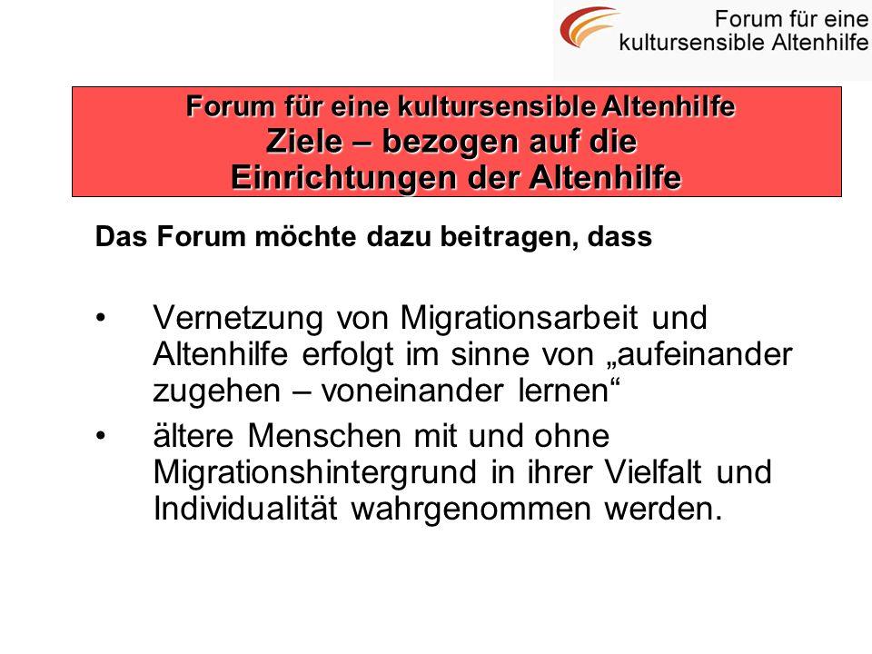 Das Forum möchte dazu beitragen, dass Vernetzung von Migrationsarbeit und Altenhilfe erfolgt im sinne von aufeinander zugehen – voneinander lernen ält