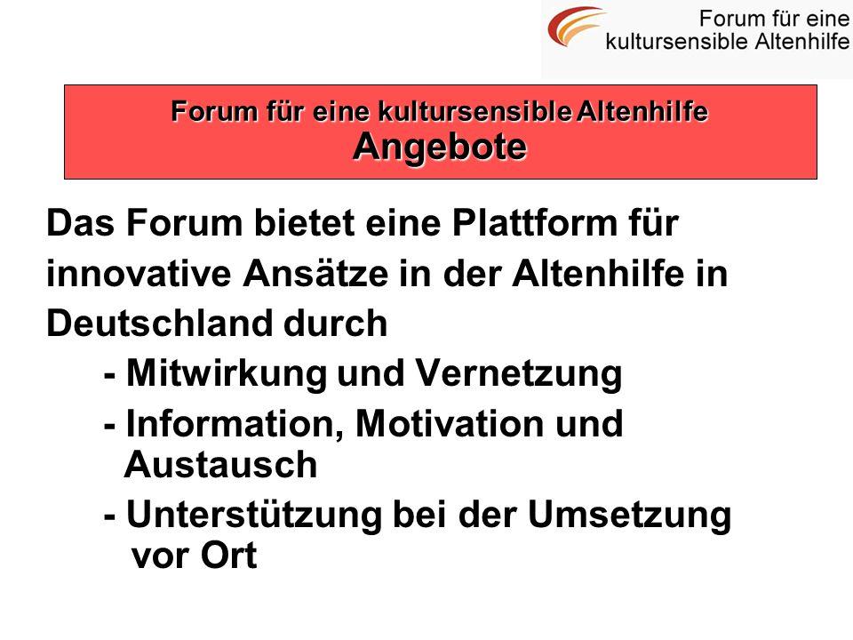 Das Forum bietet eine Plattform für innovative Ansätze in der Altenhilfe in Deutschland durch - Mitwirkung und Vernetzung - Information, Motivation un