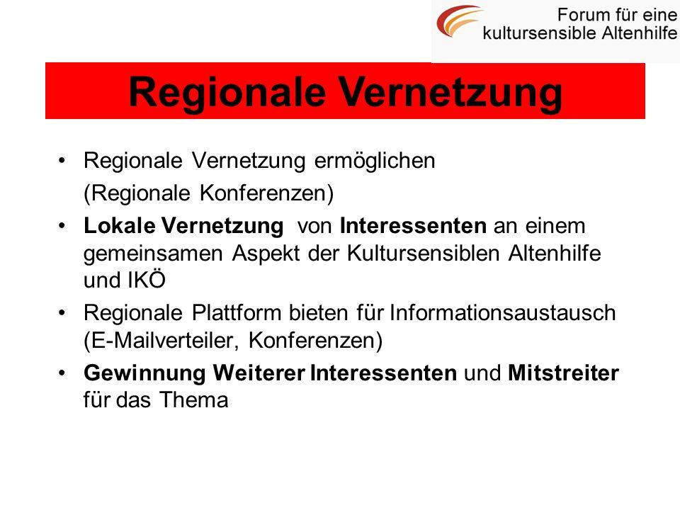 Regionale Vernetzung ermöglichen (Regionale Konferenzen) Lokale Vernetzung von Interessenten an einem gemeinsamen Aspekt der Kultursensiblen Altenhilf