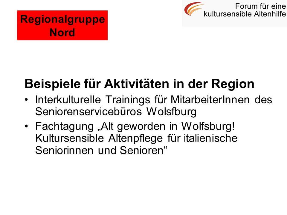 Beispiele für Aktivitäten in der Region Interkulturelle Trainings für MitarbeiterInnen des Seniorenservicebüros Wolsfburg Fachtagung Alt geworden in W