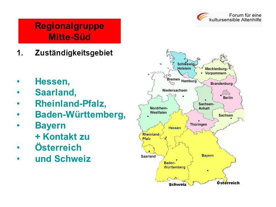 1.Zuständigkeitsgebiet Hessen, Saarland, Rheinland-Pfalz, Baden-Württemberg, Bayern + Kontakt zu Österreich und Schweiz Regionalgruppe Mitte-Süd