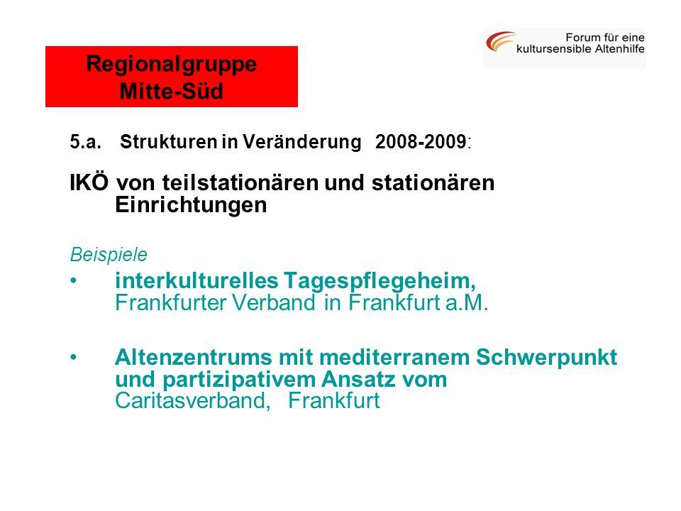 5.a. Strukturen in Veränderung 2008-2009: IKÖ von teilstationären und stationären Einrichtungen Beispiele interkulturelles Tagespflegeheim, Frankfurte