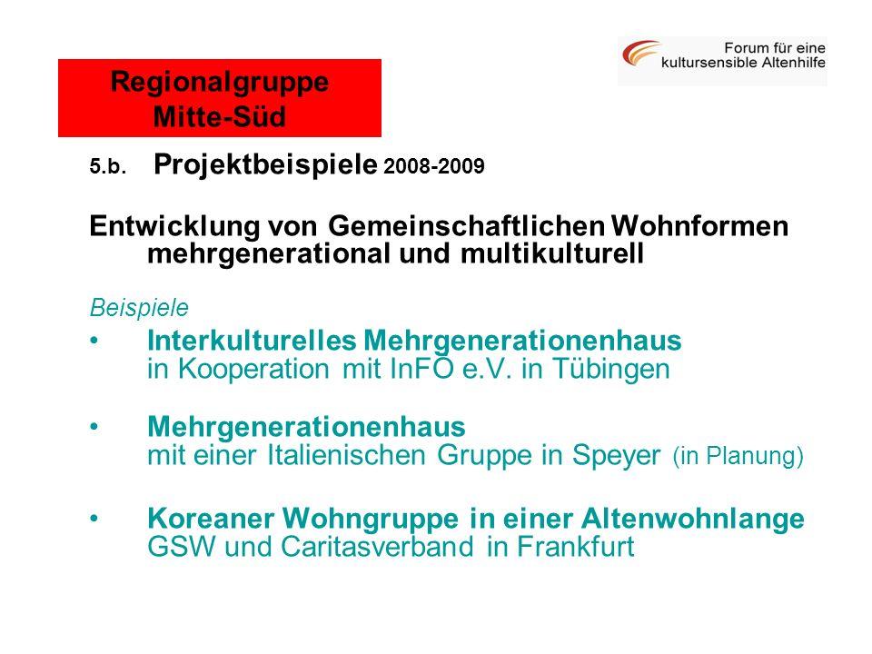 5.b. Projektbeispiele 2008-2009 Entwicklung von Gemeinschaftlichen Wohnformen mehrgenerational und multikulturell Beispiele Interkulturelles Mehrgener