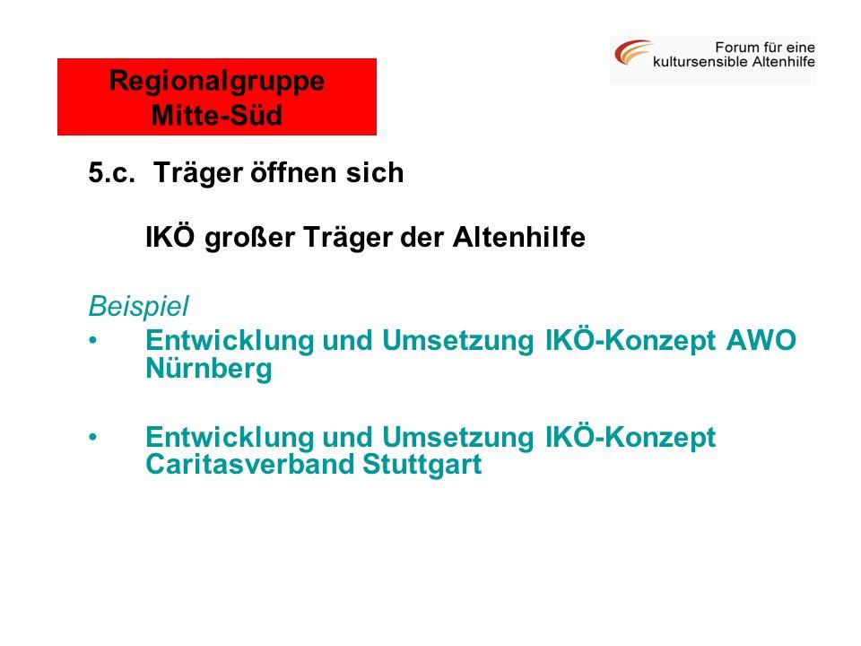 5.c. Träger öffnen sich IKÖ großer Träger der Altenhilfe Beispiel Entwicklung und Umsetzung IKÖ-Konzept AWO Nürnberg Entwicklung und Umsetzung IKÖ-Kon