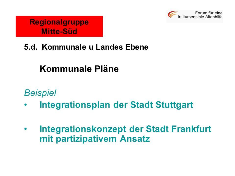 5.d. Kommunale u Landes Ebene Kommunale Pläne Beispiel Integrationsplan der Stadt Stuttgart Integrationskonzept der Stadt Frankfurt mit partizipativem