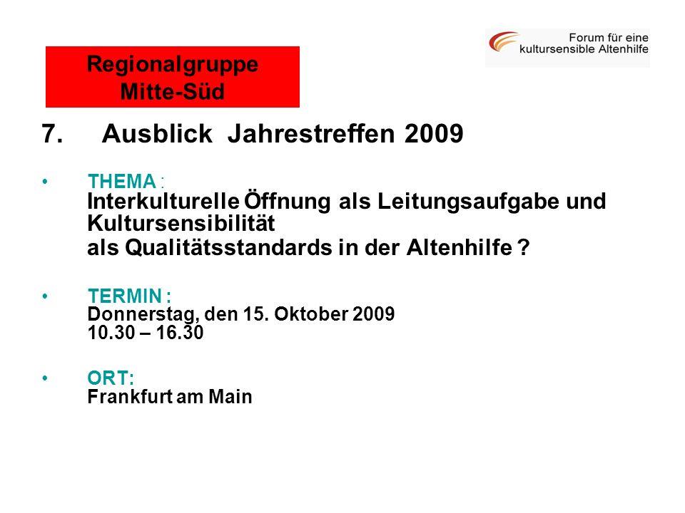 7. Ausblick Jahrestreffen 2009 THEMA : Interkulturelle Öffnung als Leitungsaufgabe und Kultursensibilität als Qualitätsstandards in der Altenhilfe ? T