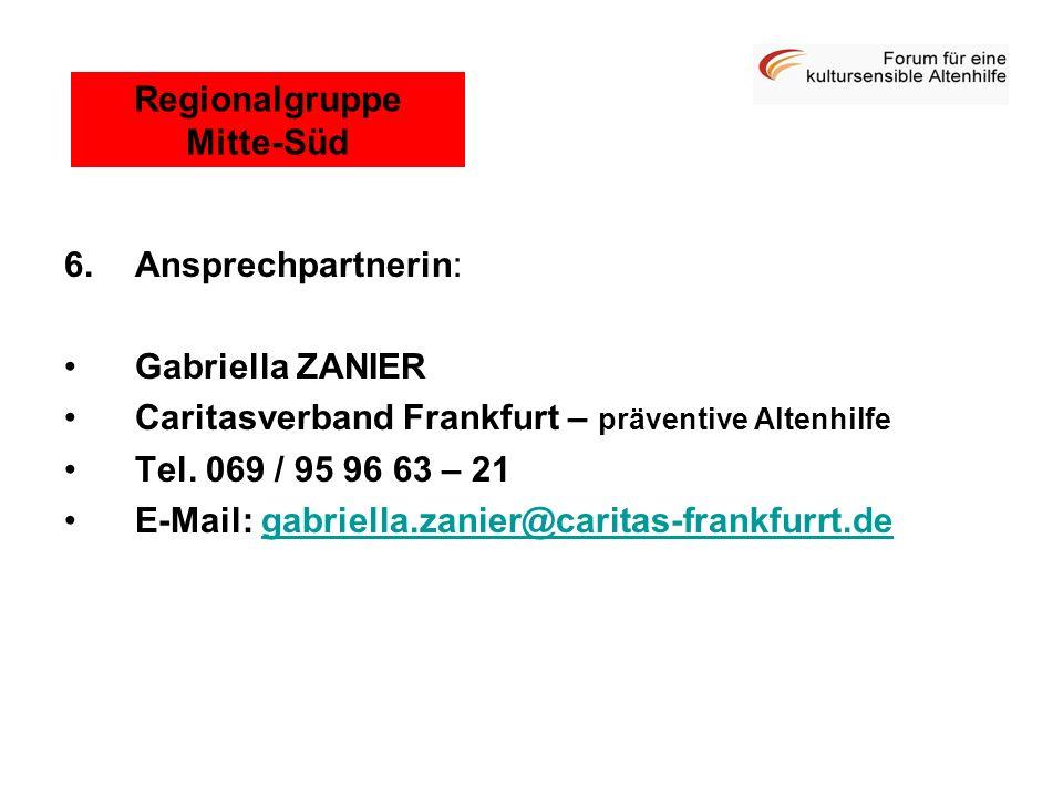 6.Ansprechpartnerin: Gabriella ZANIER Caritasverband Frankfurt – präventive Altenhilfe Tel. 069 / 95 96 63 – 21 E-Mail: gabriella.zanier@caritas-frank