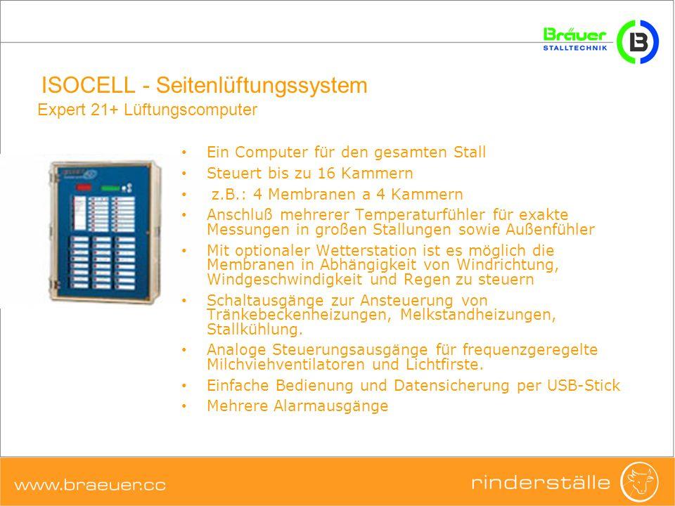 ISOCELL - Seitenlüftungssystem Ein Computer für den gesamten Stall Steuert bis zu 16 Kammern z.B.: 4 Membranen a 4 Kammern Anschluß mehrerer Temperatu