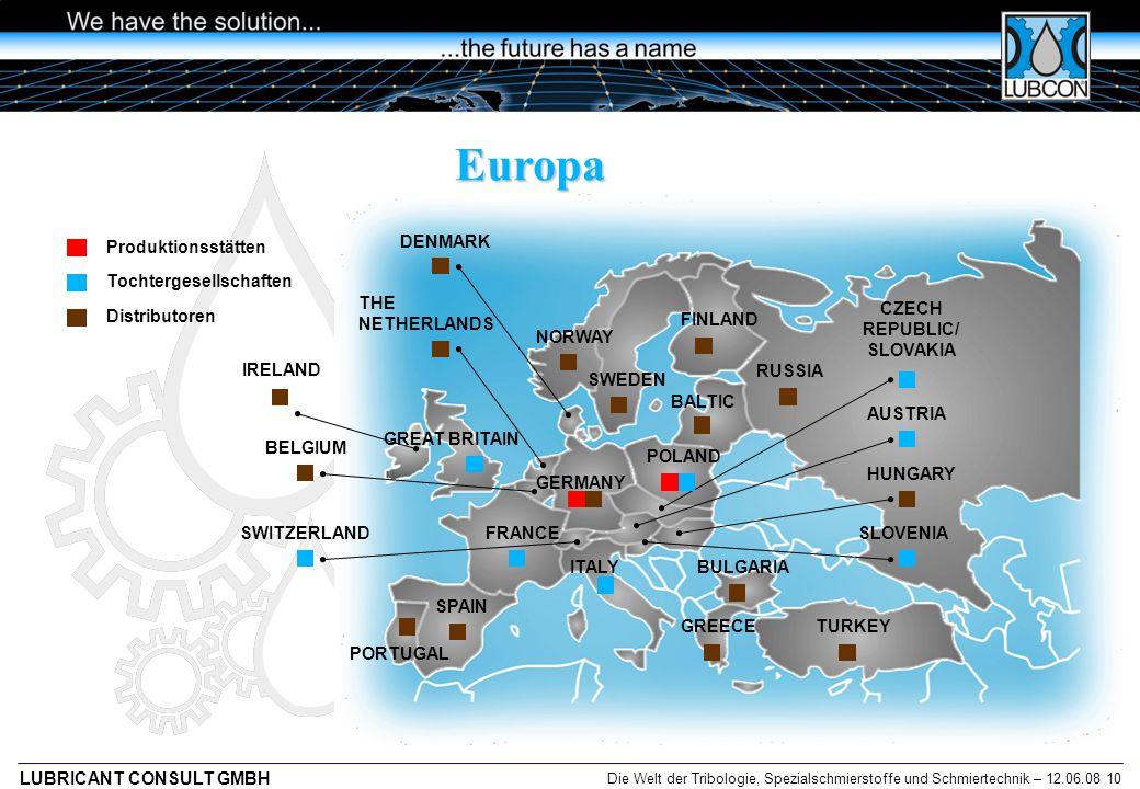 Die Welt der Tribologie, Spezialschmierstoffe und Schmiertechnik – 12.06.08 10 LUBRICANT CONSULT GMBH Europa AUSTRIA GERMANY POLAND CZECH REPUBLIC/ SL