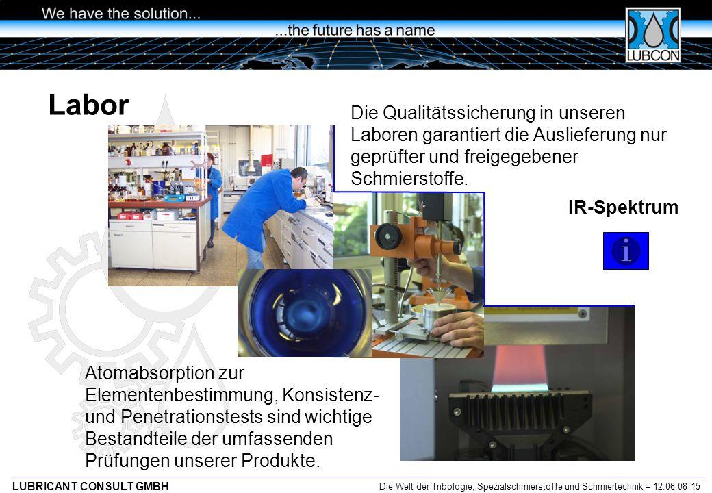 Die Welt der Tribologie, Spezialschmierstoffe und Schmiertechnik – 12.06.08 15 LUBRICANT CONSULT GMBH Die Qualitätssicherung in unseren Laboren garant