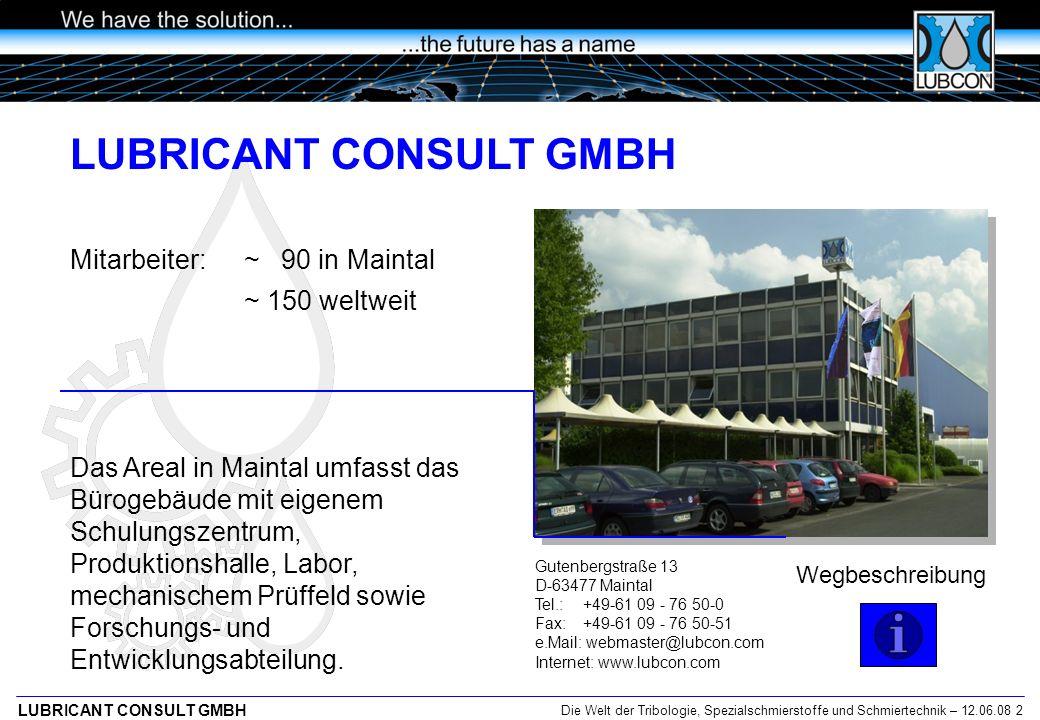 Die Welt der Tribologie, Spezialschmierstoffe und Schmiertechnik – 12.06.08 3 LUBRICANT CONSULT GMBH Wie alles begann… Jürgen Engelke war von Beginn an alleiniger Geschäftsführer der LUBCON.