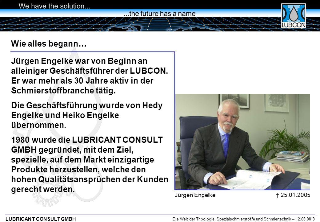 Die Welt der Tribologie, Spezialschmierstoffe und Schmiertechnik – 12.06.08 3 LUBRICANT CONSULT GMBH Wie alles begann… Jürgen Engelke war von Beginn a