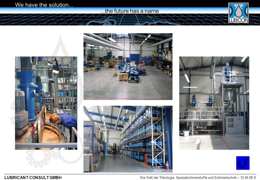 Die Welt der Tribologie, Spezialschmierstoffe und Schmiertechnik – 12.06.08 9 LUBRICANT CONSULT GMBH LUBCON Lubricant Consult AG (Schweiz) LUBCON d.o.o.