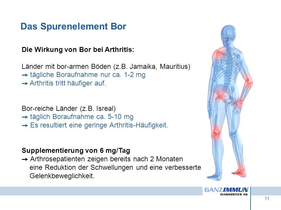 11 Die Wirkung von Bor bei Arthritis: Länder mit bor-armen Böden (z.B. Jamaika, Mauritius) tägliche Boraufnahme nur ca. 1-2 mg Arthritis tritt häufige