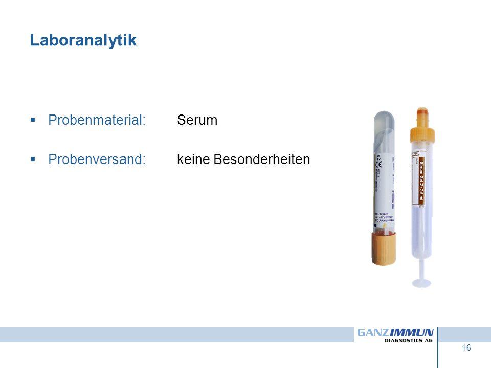 16 Laboranalytik Probenmaterial:Serum Probenversand:keine Besonderheiten