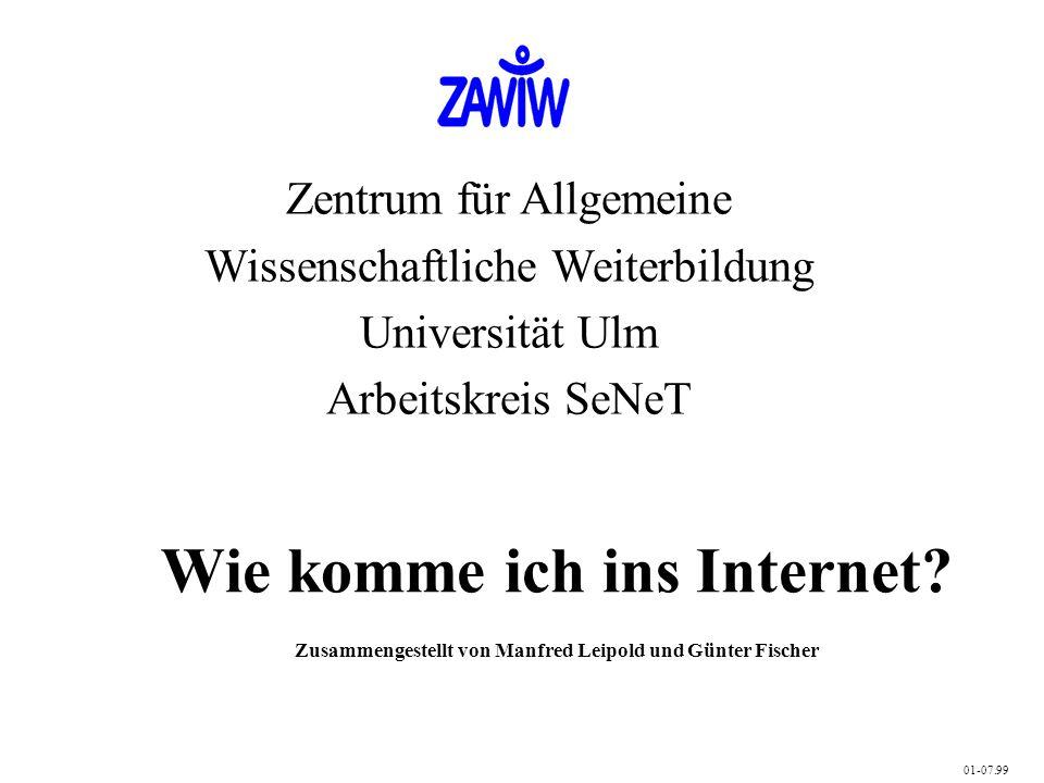 Wie komme ich ins Internet? Zusammengestellt von Manfred Leipold und Günter Fischer Zentrum für Allgemeine Wissenschaftliche Weiterbildung Universität