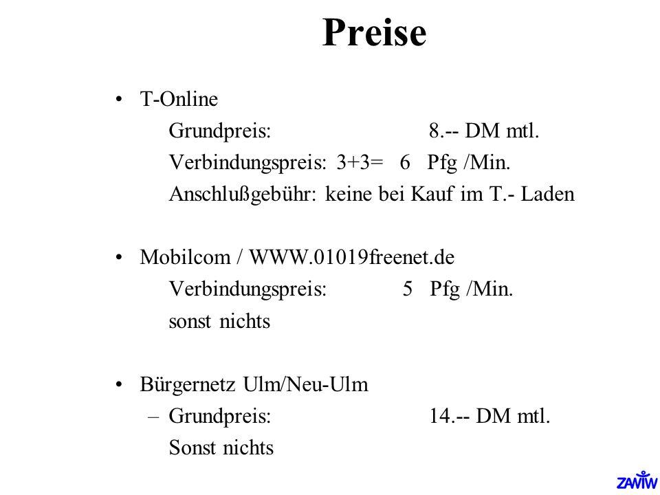 Preise T-Online Grundpreis: 8.-- DM mtl. Verbindungspreis: 3+3= 6 Pfg /Min. Anschlußgebühr: keine bei Kauf im T.- Laden Mobilcom / WWW.01019freenet.de