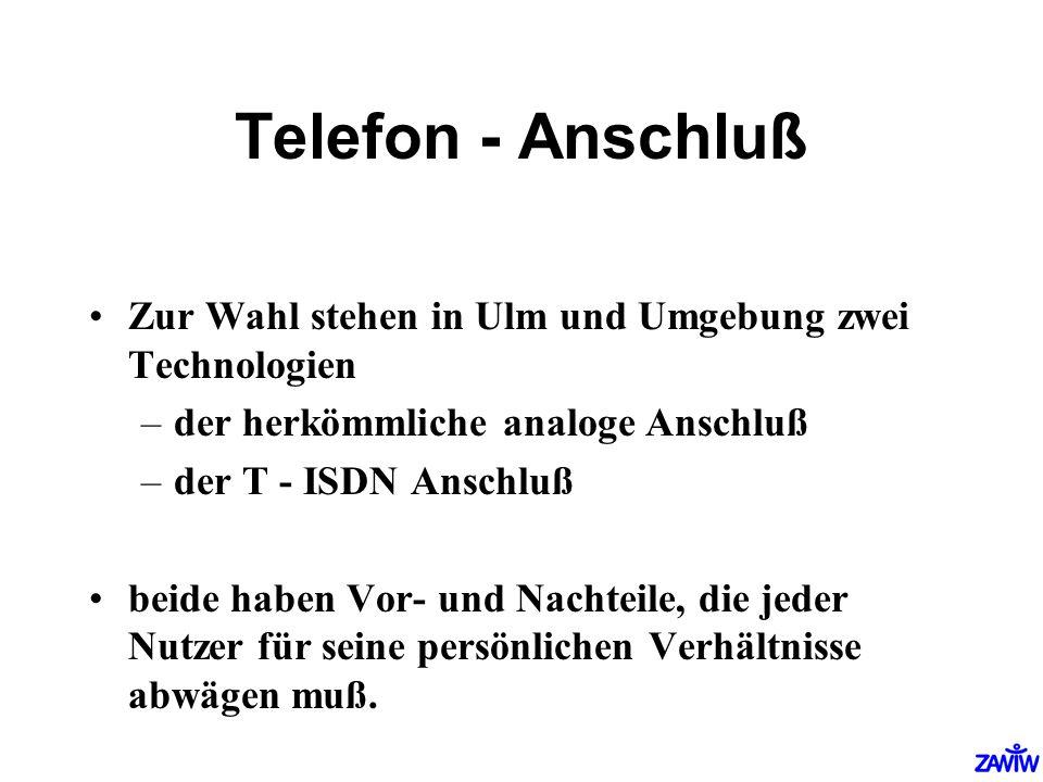 Telefon - Anschluß Zur Wahl stehen in Ulm und Umgebung zwei Technologien –der herkömmliche analoge Anschluß –der T - ISDN Anschluß beide haben Vor- un