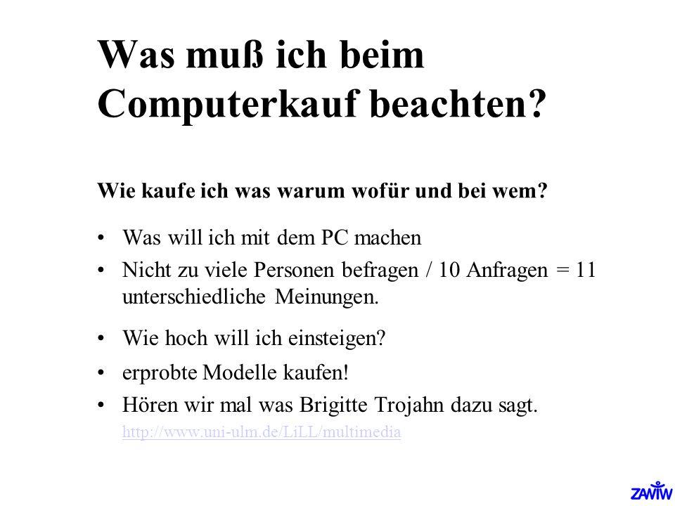 Was muß ich beim Computerkauf beachten? Wie kaufe ich was warum wofür und bei wem? Was will ich mit dem PC machen Nicht zu viele Personen befragen / 1