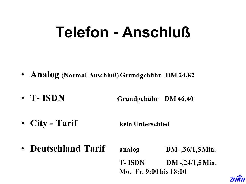 Telefon - Anschluß Analog (Normal-Anschluß) Grundgebühr DM 24,82 T- ISDN Grundgebühr DM 46,40 City - Tarif kein Unterschied Deutschland Tarif analog D