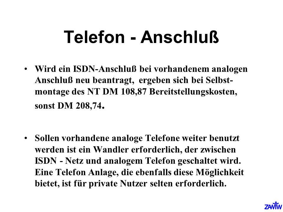 Telefon - Anschluß Wird ein ISDN-Anschluß bei vorhandenem analogen Anschluß neu beantragt, ergeben sich bei Selbst- montage des NT DM 108,87 Bereitste