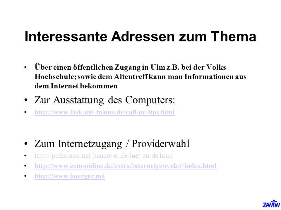 Interessante Adressen zum Thema Über einen öffentlichen Zugang in Ulm z.B. bei der Volks- Hochschule; sowie dem Altentreff kann man Informationen aus