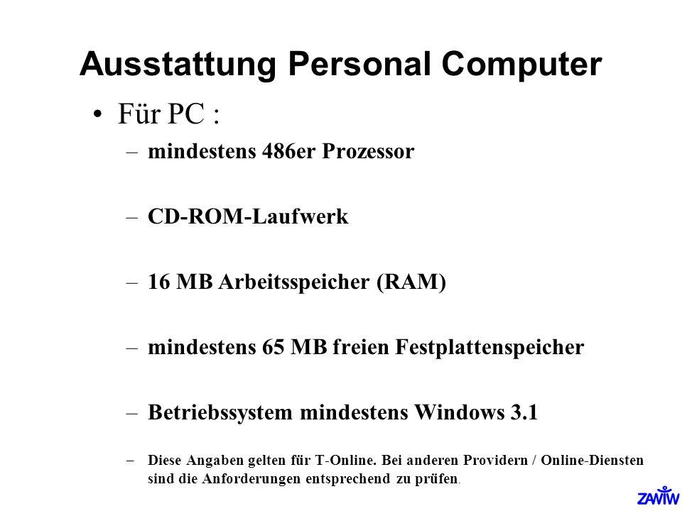 Ausstattung Personal Computer Für PC : –mindestens 486er Prozessor –CD-ROM-Laufwerk –16 MB Arbeitsspeicher (RAM) –mindestens 65 MB freien Festplattens