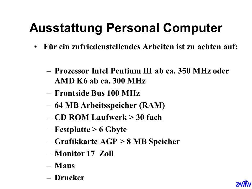 Ausstattung Personal Computer Für ein zufriedenstellendes Arbeiten ist zu achten auf: –Prozessor Intel Pentium III ab ca. 350 MHz oder AMD K6 ab ca. 3