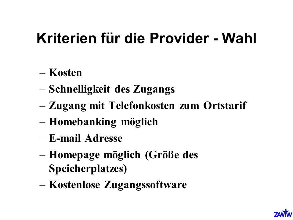 Kriterien für die Provider - Wahl –Kosten –Schnelligkeit des Zugangs –Zugang mit Telefonkosten zum Ortstarif –Homebanking möglich –E-mail Adresse –Hom