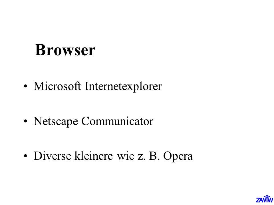 Browser Microsoft Internetexplorer Netscape Communicator Diverse kleinere wie z. B. Opera