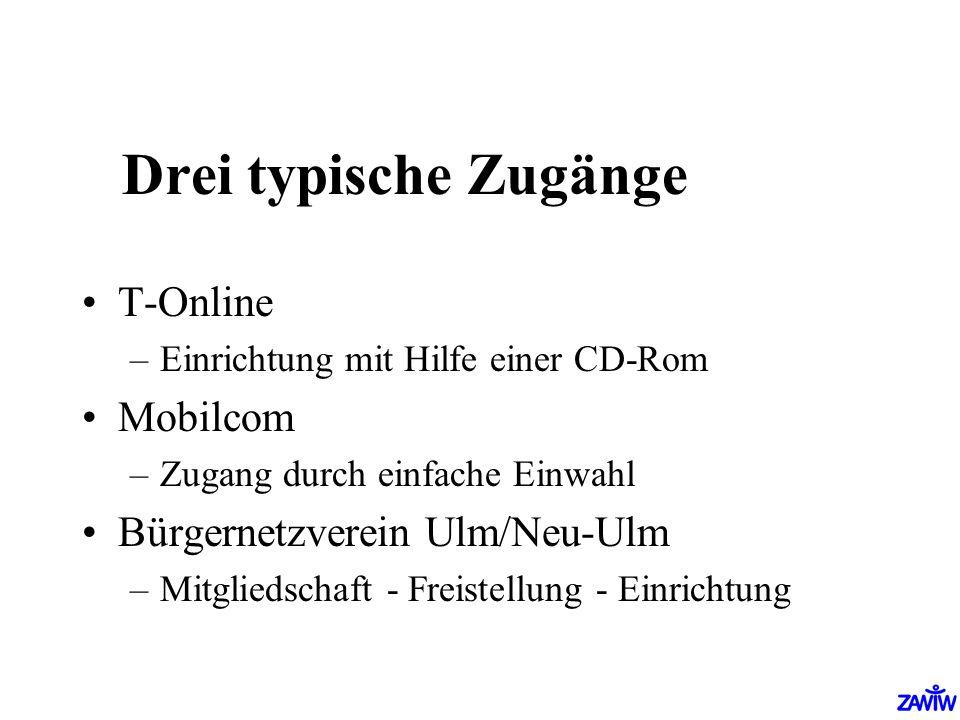 Drei typische Zugänge T-Online –Einrichtung mit Hilfe einer CD-Rom Mobilcom –Zugang durch einfache Einwahl Bürgernetzverein Ulm/Neu-Ulm –Mitgliedschaf