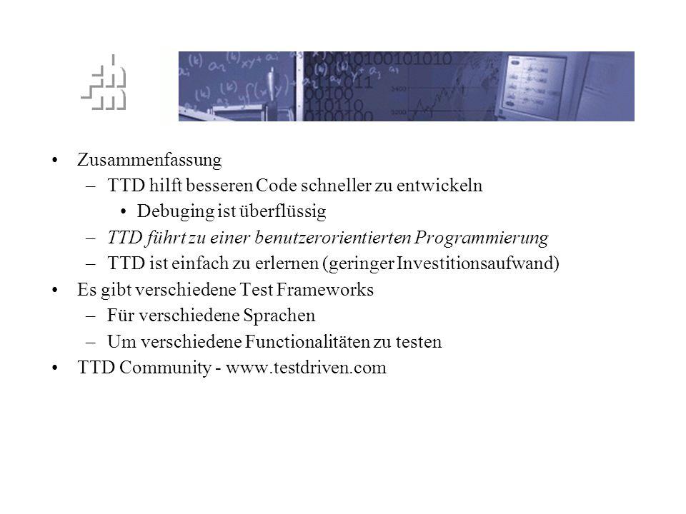 TTD Prinzip Zusammenfassung –TTD hilft besseren Code schneller zu entwickeln Debuging ist überflüssig –TTD führt zu einer benutzerorientierten Program