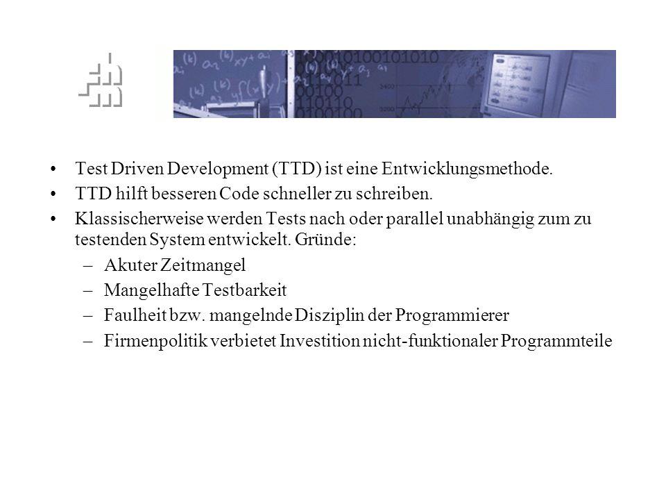 TTD Prinzip Unit Test und Systemwide Tests –White and Black Box Tests Testautomatisierung TTD Prinzip –Schreibe einen kleinen Test für den nächsten zu implementierenden Funktionalitätshappen.