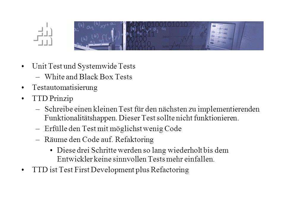 TTD Prinzip Unit Test und Systemwide Tests –White and Black Box Tests Testautomatisierung TTD Prinzip –Schreibe einen kleinen Test für den nächsten zu