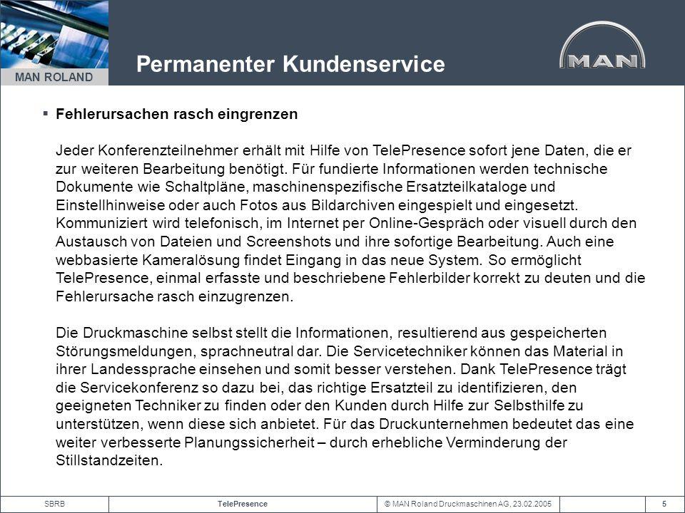 © MAN Roland Druckmaschinen AG, 23.02.2005TelePresenceSBRB MAN ROLAND 5 Permanenter Kundenservice Fehlerursachen rasch eingrenzen Jeder Konferenzteiln