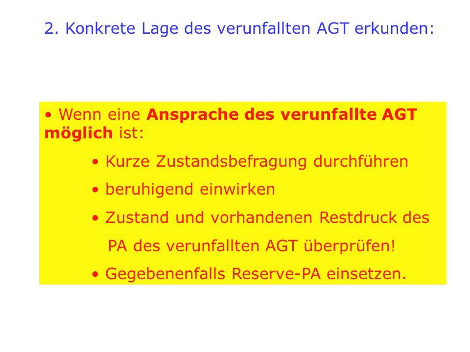 2. Konkrete Lage des verunfallten AGT erkunden: Wenn eine Ansprache des verunfallte AGT möglich ist: Kurze Zustandsbefragung durchführen beruhigend ei
