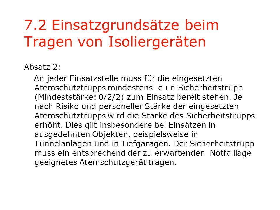 7.2 Einsatzgrundsätze beim Tragen von Isoliergeräten Absatz 2: An jeder Einsatzstelle muss für die eingesetzten Atemschutztrupps mindestens e i n Sich