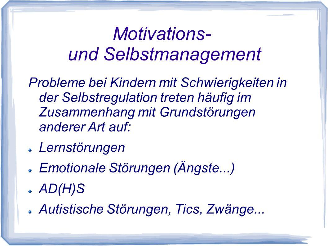 Motivations- und Selbstmanagement Probleme bei Kindern mit Schwierigkeiten in der Selbstregulation treten häufig im Zusammenhang mit Grundstörungen an