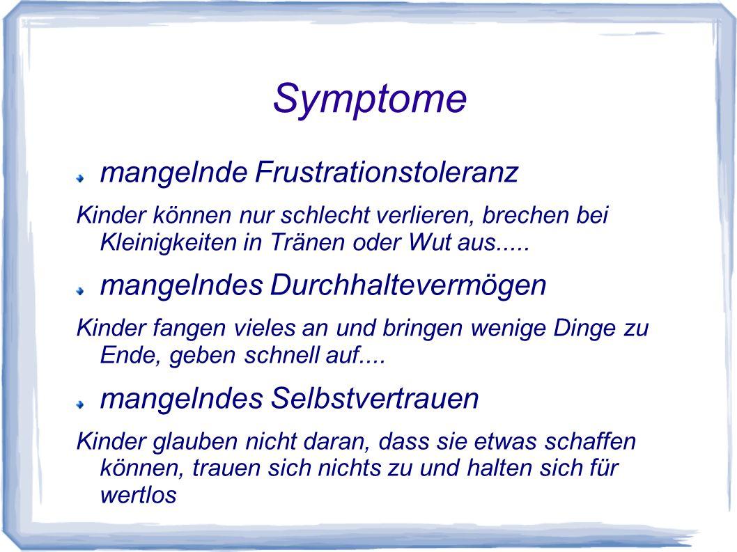 Symptome mangelnde Frustrationstoleranz Kinder können nur schlecht verlieren, brechen bei Kleinigkeiten in Tränen oder Wut aus..... mangelndes Durchha