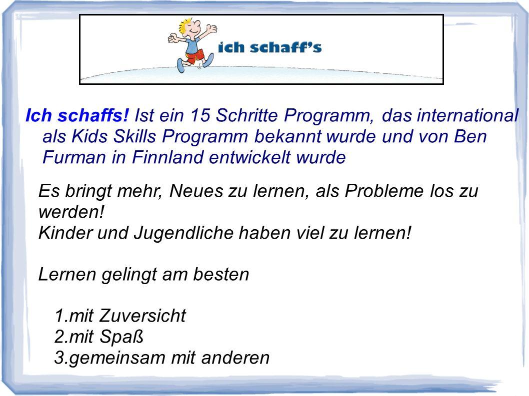 Ich schaffs! Ich schaffs! Ist ein 15 Schritte Programm, das international als Kids Skills Programm bekannt wurde und von Ben Furman in Finnland entwic