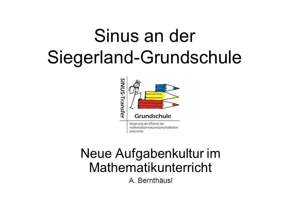 Sinus an der Siegerland-Grundschule Neue Aufgabenkultur im Mathematikunterricht A. Bernthäusl