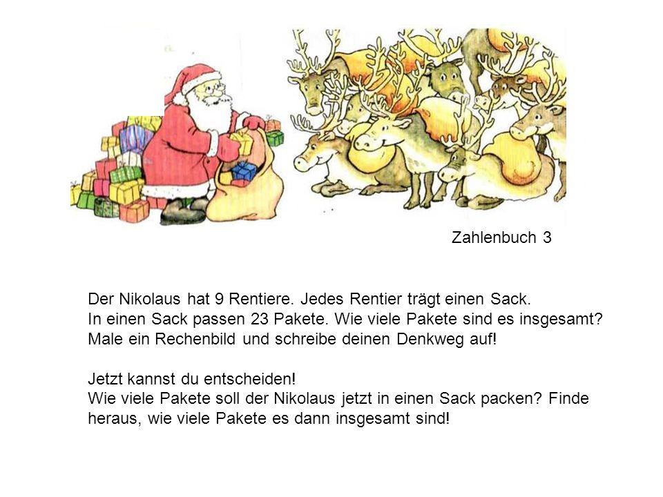 Der Nikolaus hat 9 Rentiere. Jedes Rentier trägt einen Sack. In einen Sack passen 23 Pakete. Wie viele Pakete sind es insgesamt? Male ein Rechenbild u